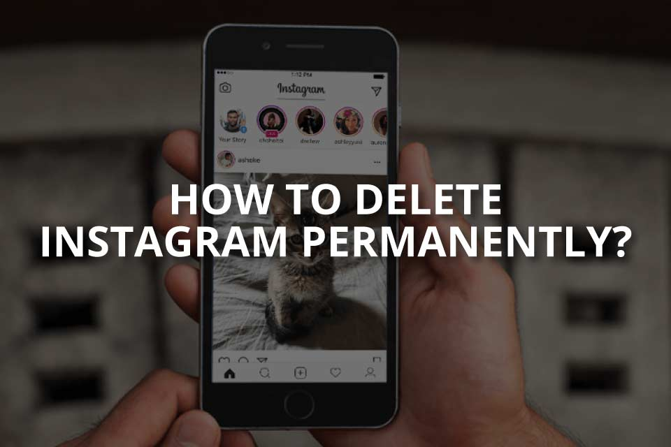 How to Delete Instagram Permanently? (&Reactivate)